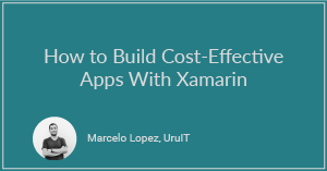 How to Build Cost-Effective Apps With Xamarin